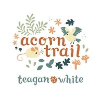 Acorn Trail - Teagan White